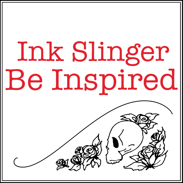 Ink Slinger Be Inspired