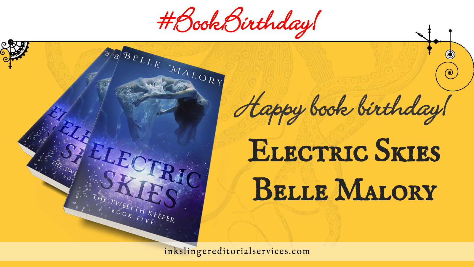 "Three copies of Belle Malory's book Electric Skies, The Twelfth Keeper Series, Book 5 on a yellow field with tentacles in the background. Text reads ""happy book birthday!"""