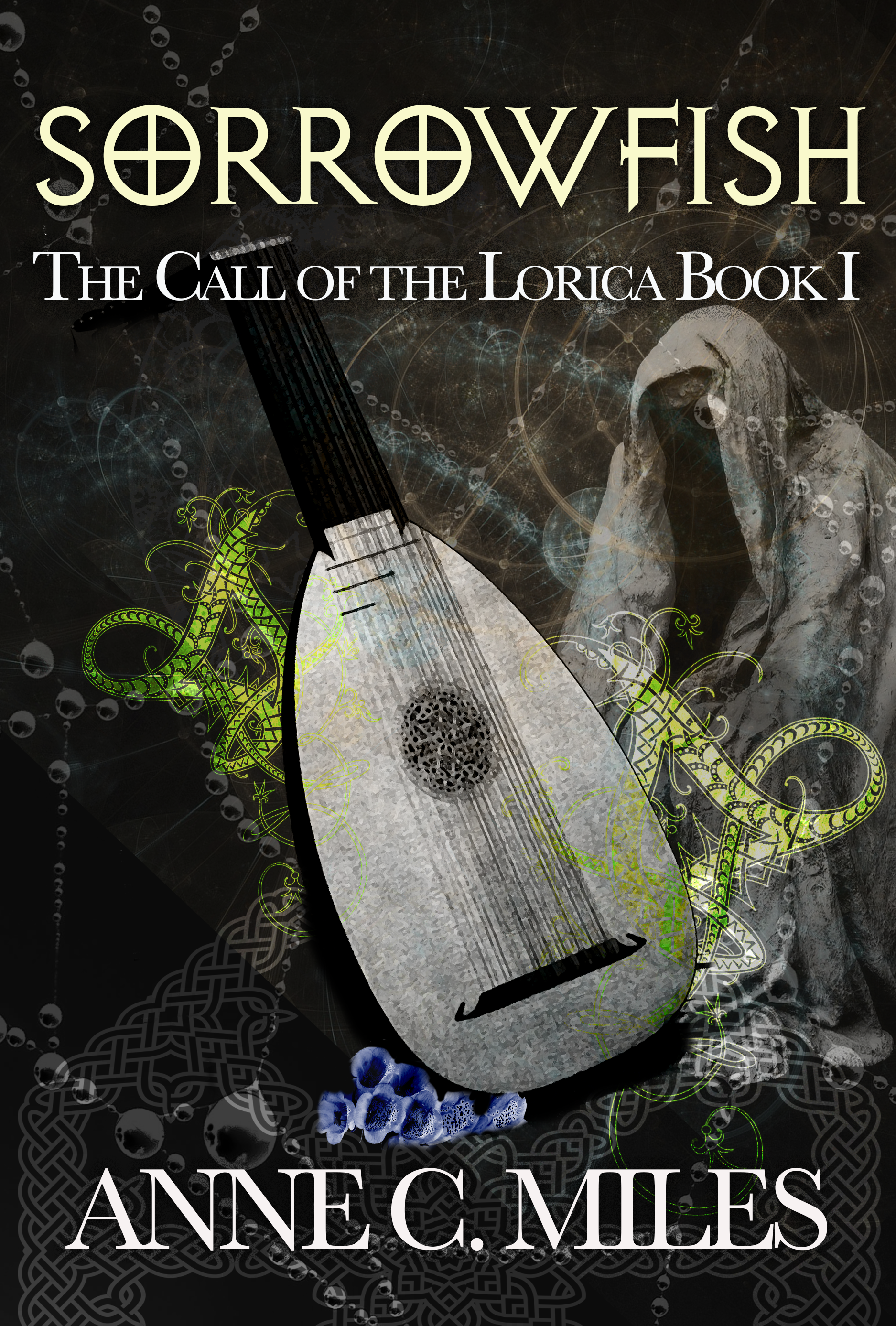 Cover of Sorrowfish: The Call of the Lorica Book 1 by Anne C. Miles. A lute with a mysterious cloaked figure in the background and blue flowers underneath.