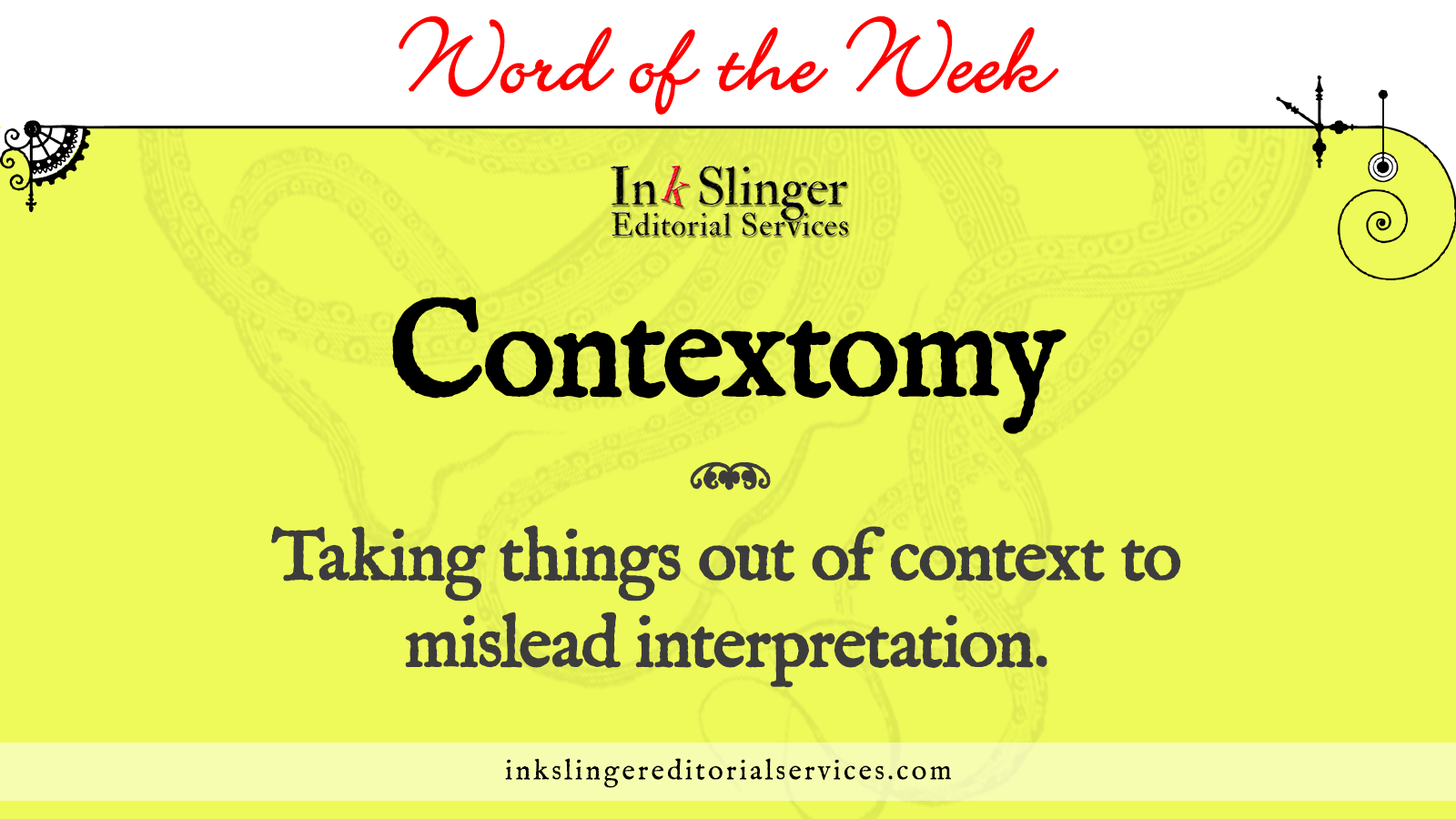 Word of the Week: Contextomy Taking things out of context to mislead interpretation.