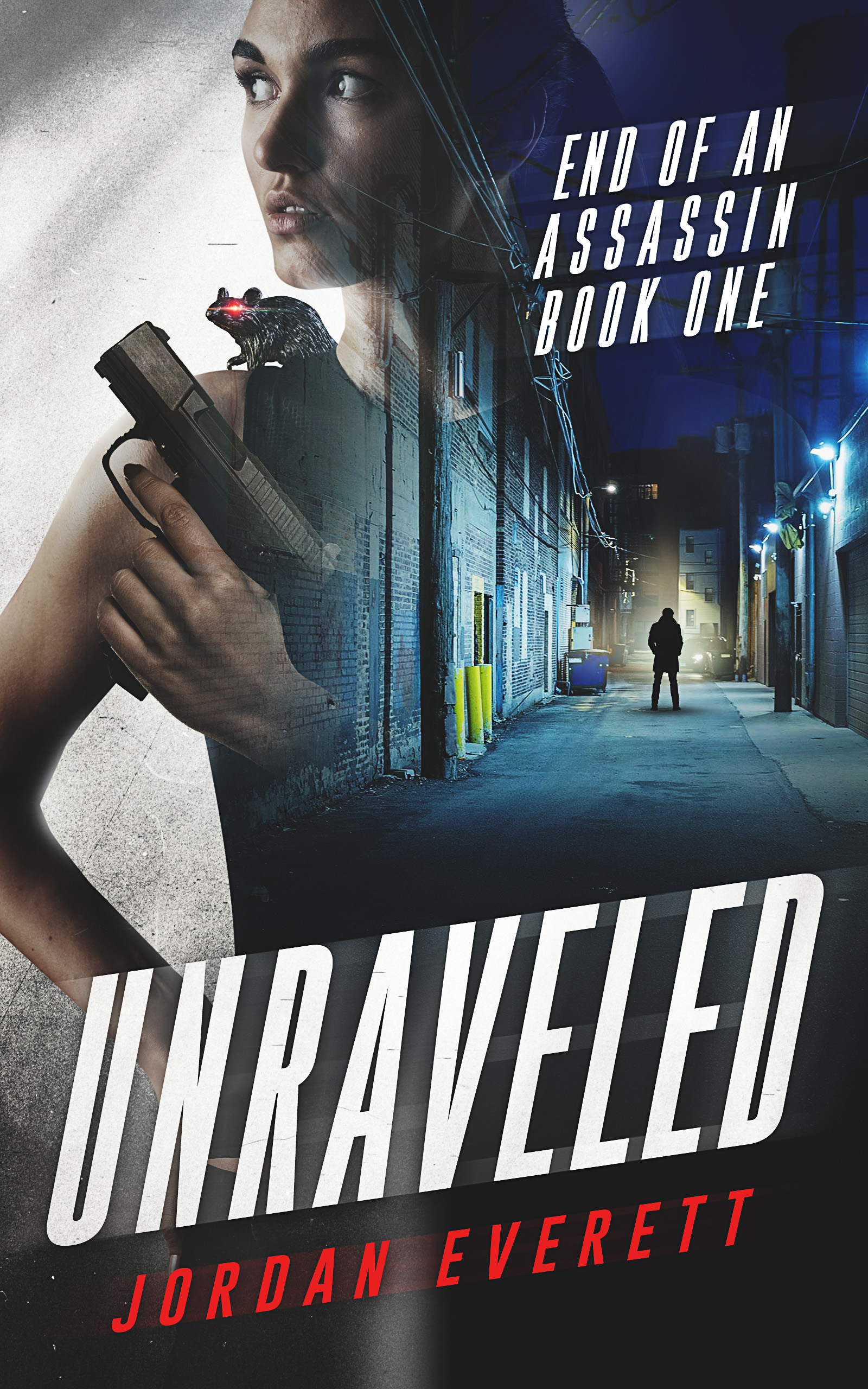 Unraveled by Jordan Everett End of an Assassin Book One On the left, a woman with a ponytail and a mouse with a red light for an eye sitting on her shoulder stands with a gun held up in front of her. It fades into the right, where a silhouette of a man stands in a dark alley in the distance with a streetlight shining down on the street behind him.