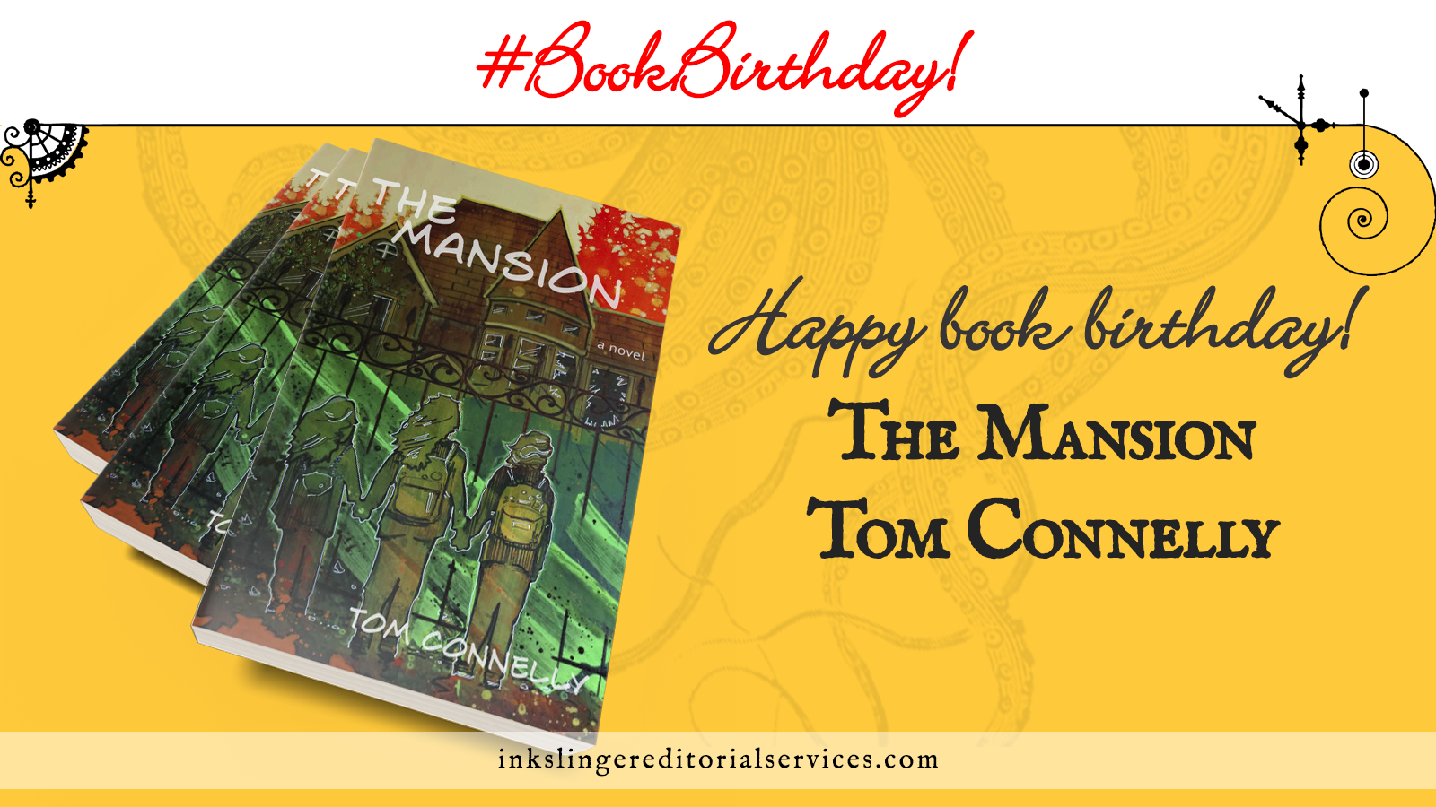 #BookBirthday! Happy book birthday! The Mansion by Tom Connelly. 3 copies of The Mansion are stacked on a field of yellow with faded tentacles in the background.