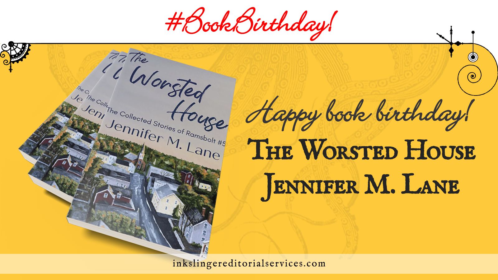 #BookBirthday! 3 copies of The Worsted House by Jennifer M. Lane are stacked over a yellow field with faded tentacles. www.inkslingereditiorialservices.com is written along the bottom.
