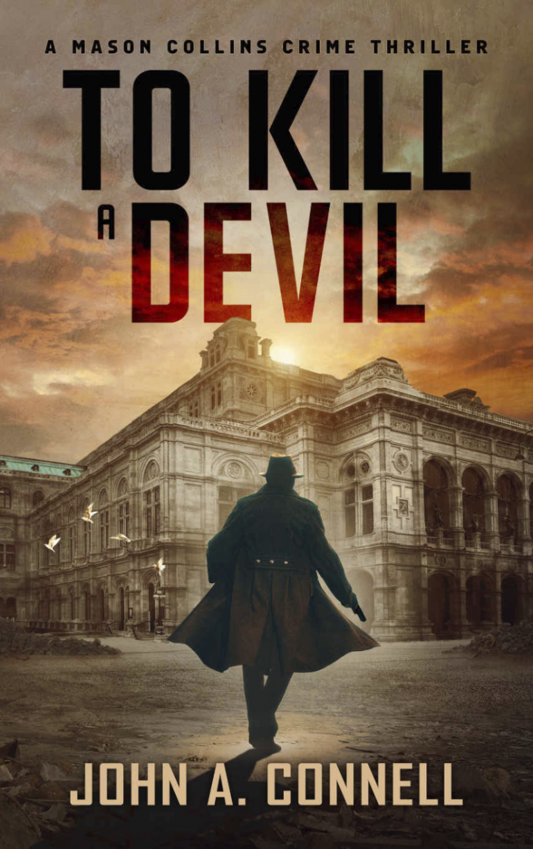 To Kill a Devil, A Mason Collins Crime Thriller by John A. Connell A man in a trenchcoat and hat is running toward a large old European building.
