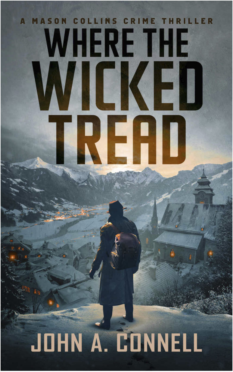 Where the Wicked Tread: A Mason Collins Crime Thriller by John A. Connell A man in a hat, trench coat, and backpack stands on a snowy cliff overlooking a snow-covered village.